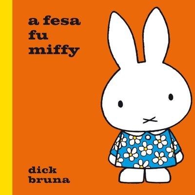 a fesa fu miffy - Dick Bruna, vertaling:Carry-Ann Tjong-Ayong - 9789079498000