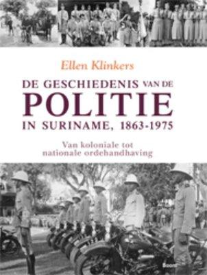 De geschiedenis van de politie in Suriname, 1863-1975 - Ellen Klinkers - 9789461052476