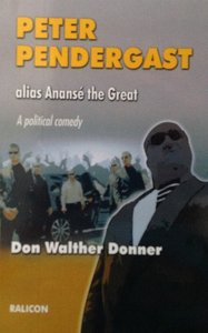 Peter Pendergast alias Anansé the Great: a political comedy - Don Walther Donner - 906708682