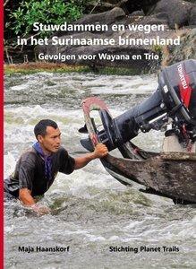 Stuwdammen en wegen in het Surinaamse binnenland - Maja Haanskorf - 9789079557059