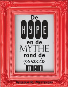 De Hype en de Mythe rond de zwarte man - William R. Mettendaf - 9789402218428