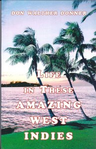 Life in These Amazing West Indies - Don Walther Donner - 9789065430427